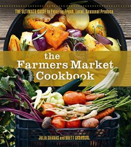 Cover image for The Farmers Market Cookbook by Julia Shanks and Brett Grohsgal.